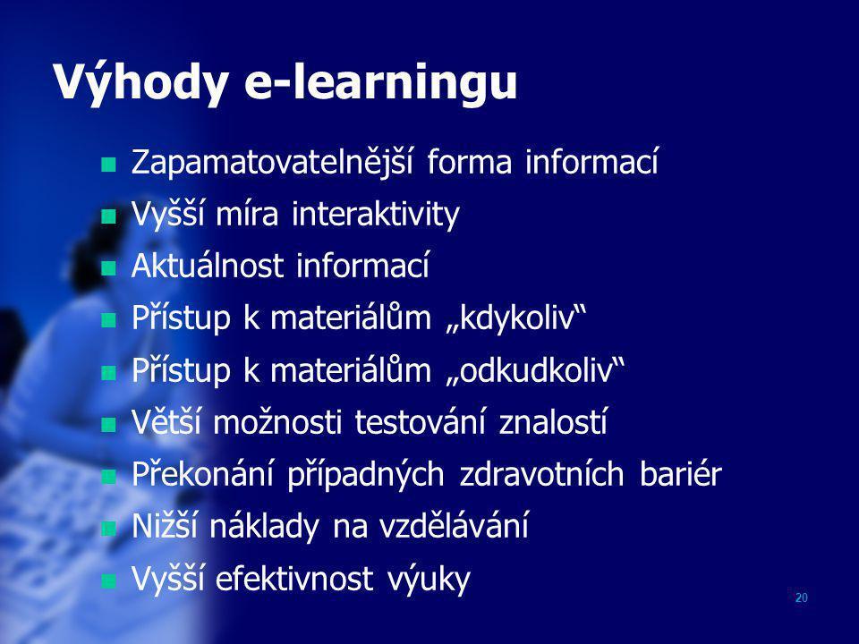 Výhody e-learningu Zapamatovatelnější forma informací
