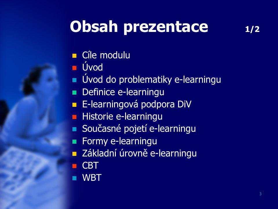 Obsah prezentace 1/2 Cíle modulu Úvod Úvod do problematiky e-learningu