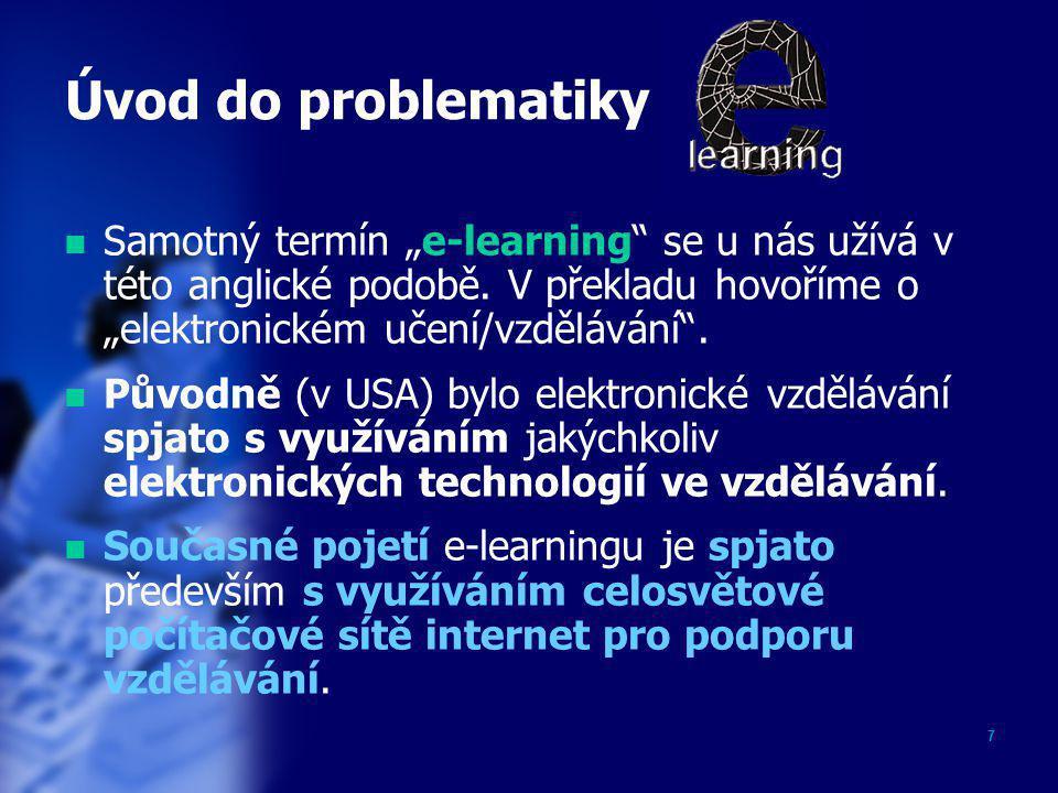 """Úvod do problematiky Samotný termín """"e-learning se u nás užívá v této anglické podobě. V překladu hovoříme o """"elektronickém učení/vzdělávání ."""
