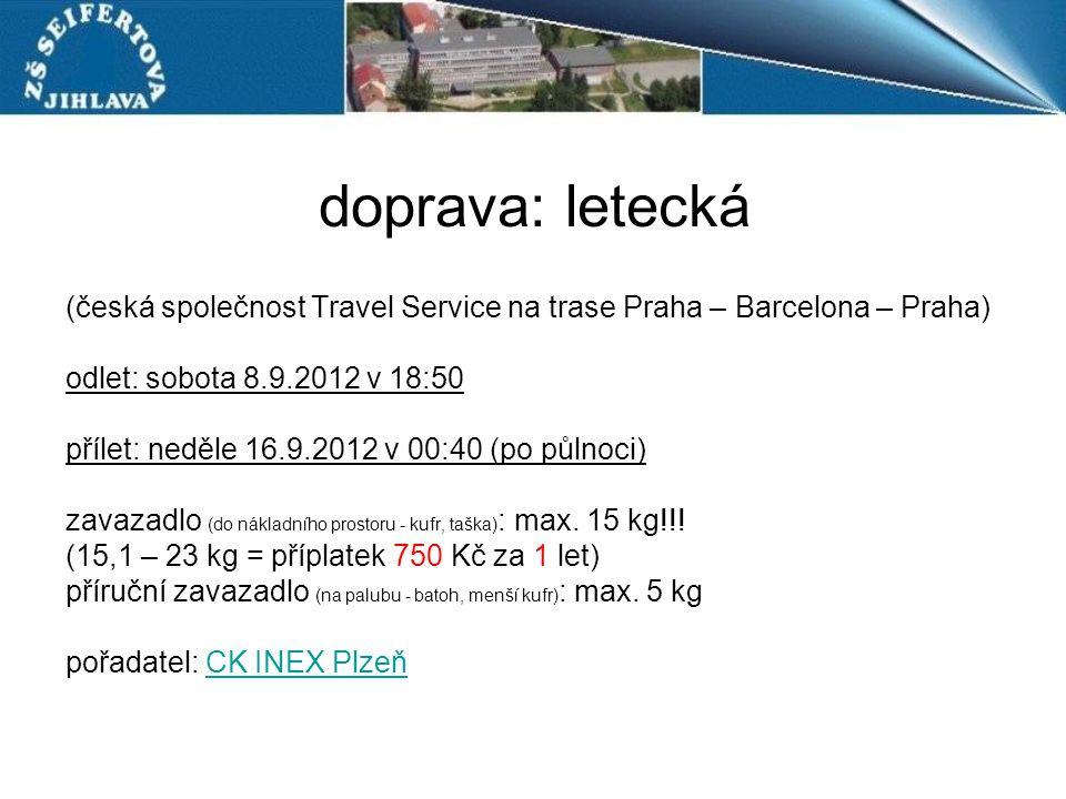 doprava: letecká (česká společnost Travel Service na trase Praha – Barcelona – Praha) odlet: sobota 8.9.2012 v 18:50.