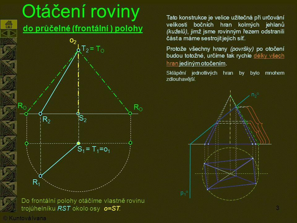 Otáčení roviny do průčelné (frontální ) polohy o2 T2 = TO RO RO R2 S2