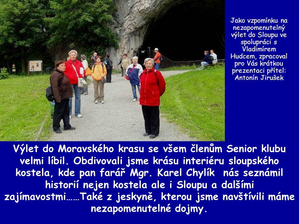 Jako vzpomínku na nezapomenutelný výlet do Sloupu ve spolupráci s Vladimírem Hudcem, zpracoval pro Vás krátkou prezentaci přítel: Antonín Jirušek