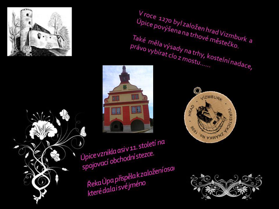 V roce 1270 byl založen hrad Vizmburk a Úpice povýšena na trhové městečko.