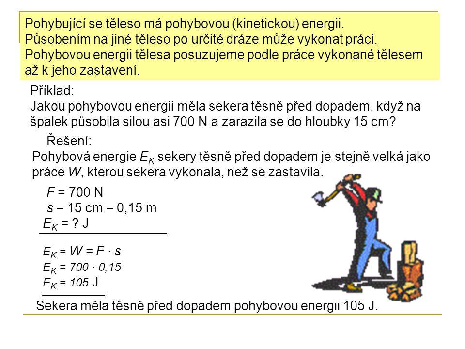 Pohybující se těleso má pohybovou (kinetickou) energii.