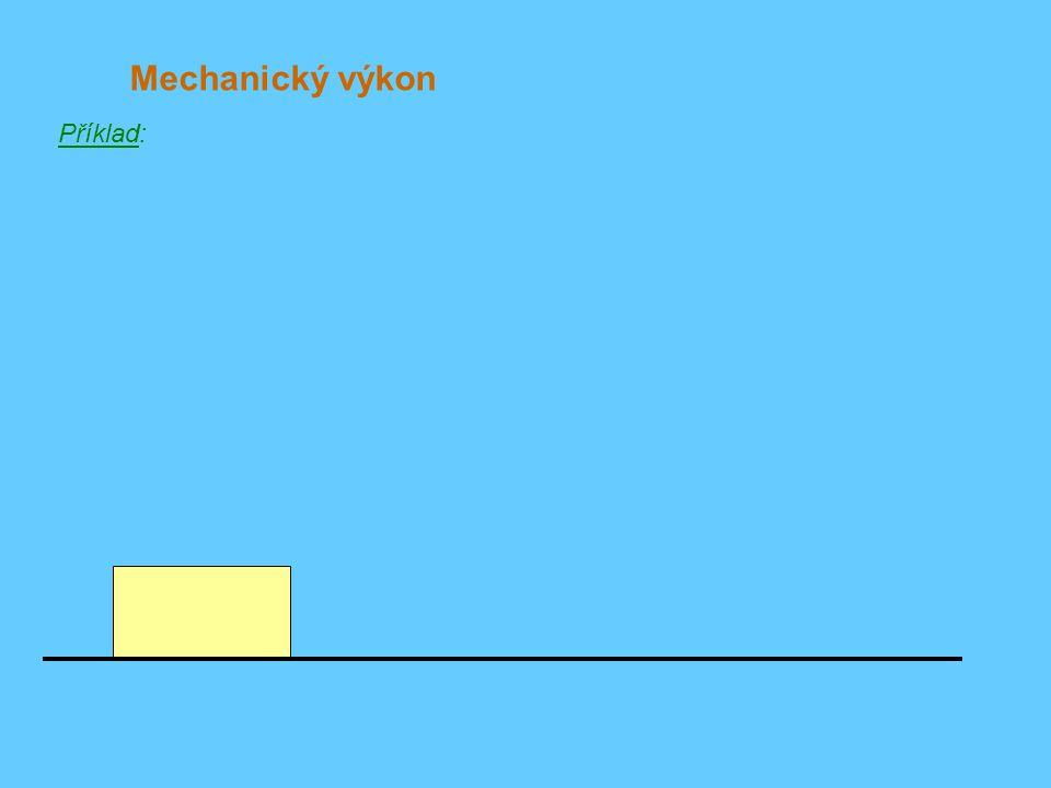 Mechanický výkon Příklad: