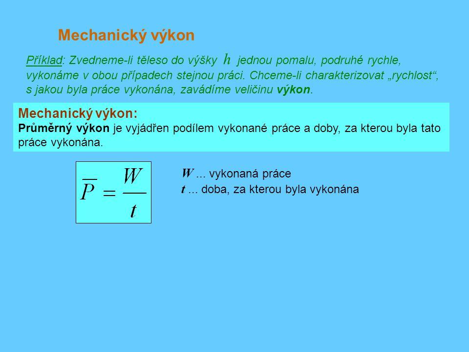 Mechanický výkon Mechanický výkon: W ... vykonaná práce