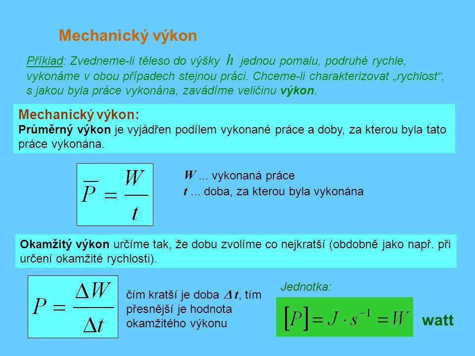 Mechanický výkon watt Mechanický výkon: W ... vykonaná práce