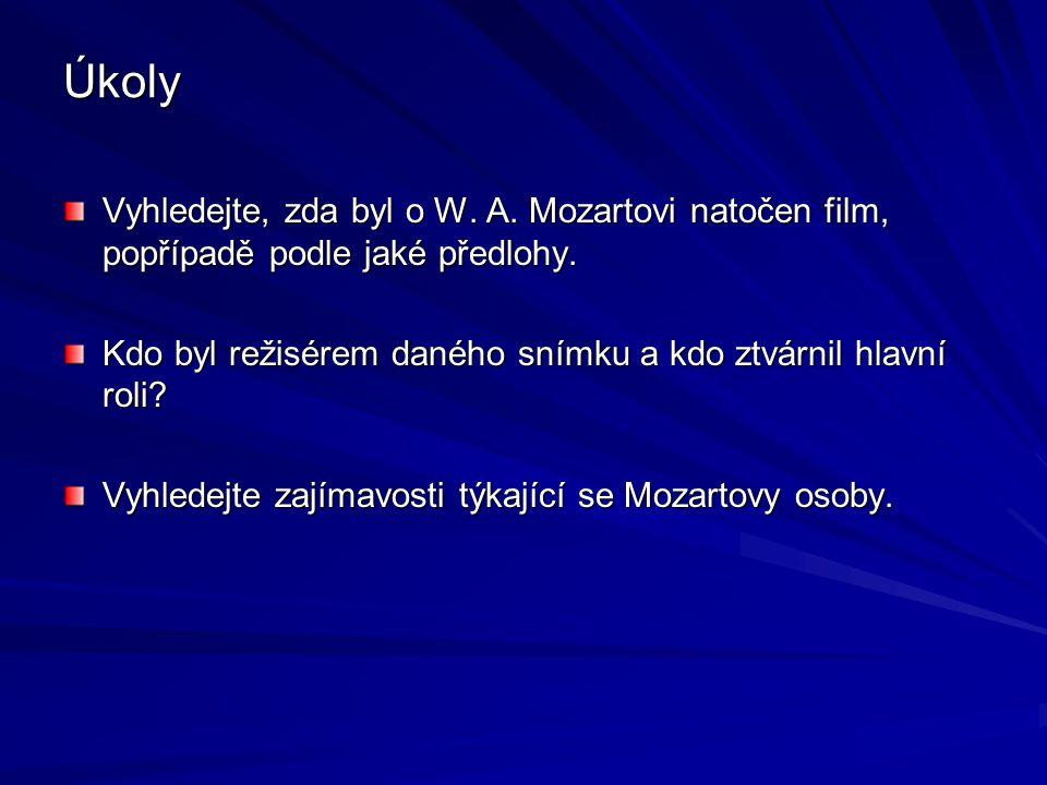 Úkoly Vyhledejte, zda byl o W. A. Mozartovi natočen film, popřípadě podle jaké předlohy. Kdo byl režisérem daného snímku a kdo ztvárnil hlavní roli