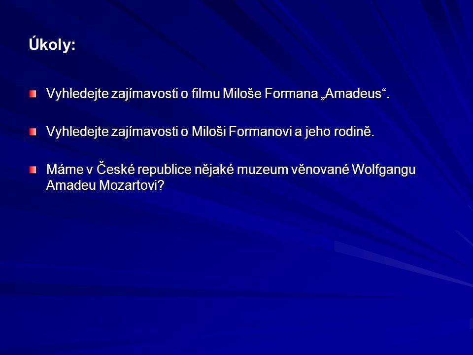 """Úkoly: Vyhledejte zajímavosti o filmu Miloše Formana """"Amadeus ."""