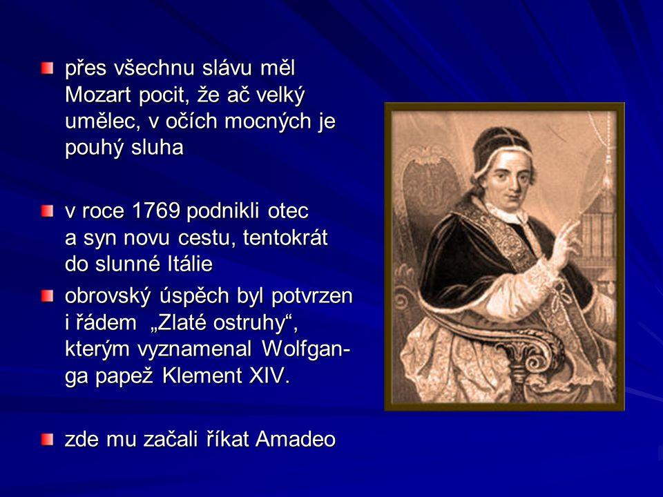 přes všechnu slávu měl Mozart pocit, že ač velký umělec, v očích mocných je pouhý sluha