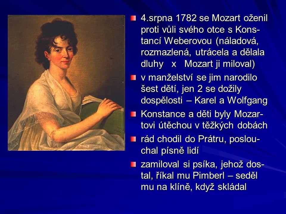 4.srpna 1782 se Mozart oženil proti vůli svého otce s Kons-tancí Weberovou (náladová, rozmazlená, utrácela a dělala dluhy x Mozart ji miloval)