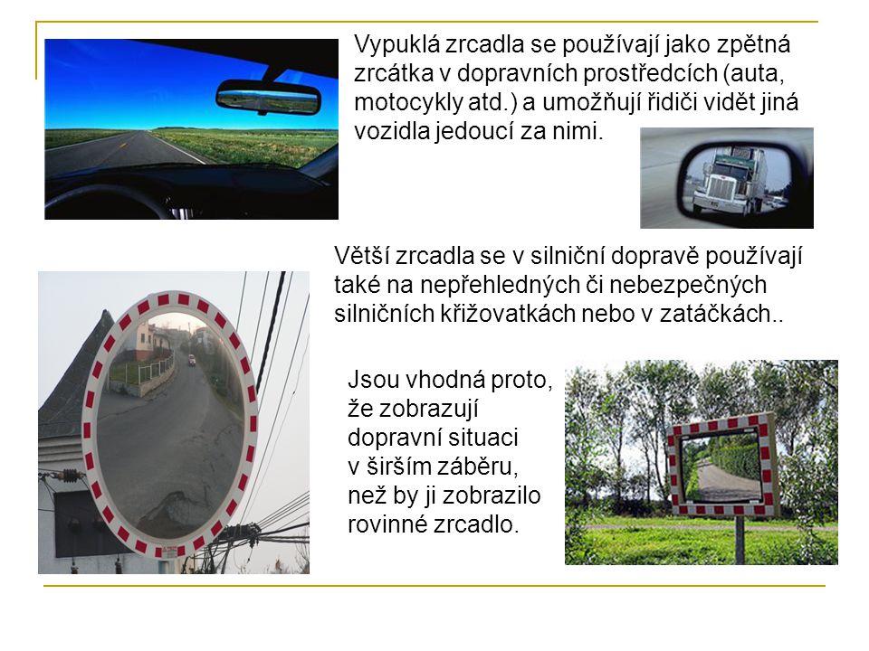Vypuklá zrcadla se používají jako zpětná zrcátka v dopravních prostředcích (auta, motocykly atd.) a umožňují řidiči vidět jiná vozidla jedoucí za nimi.
