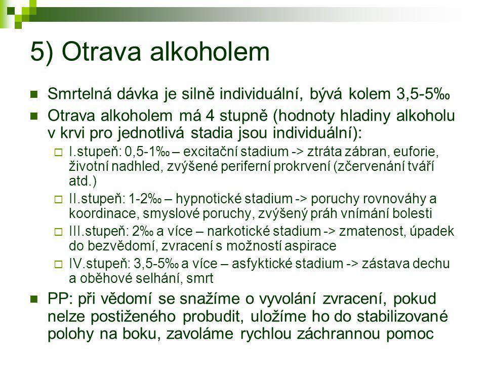 5) Otrava alkoholem Smrtelná dávka je silně individuální, bývá kolem 3,5-5‰