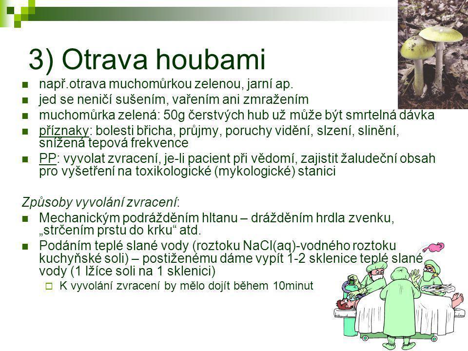3) Otrava houbami např.otrava muchomůrkou zelenou, jarní ap.