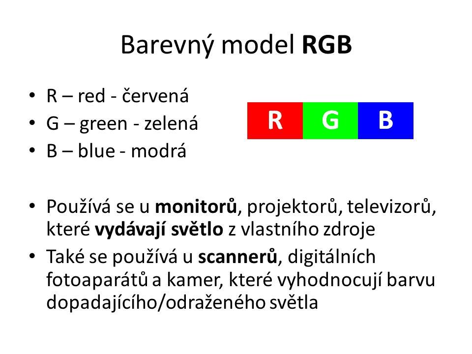 Barevný model RGB R – red - červená G – green - zelená