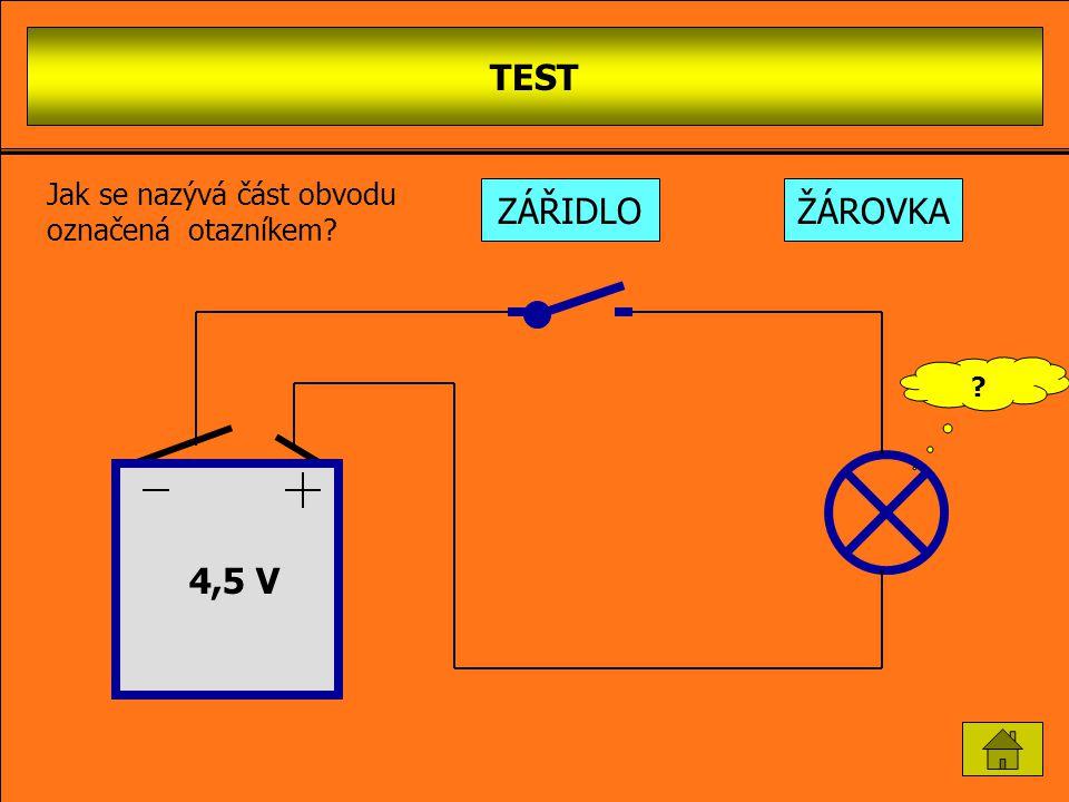 TEST Jak se nazývá část obvodu označená otazníkem ZÁŘIDLO ŽÁROVKA 4,5 V
