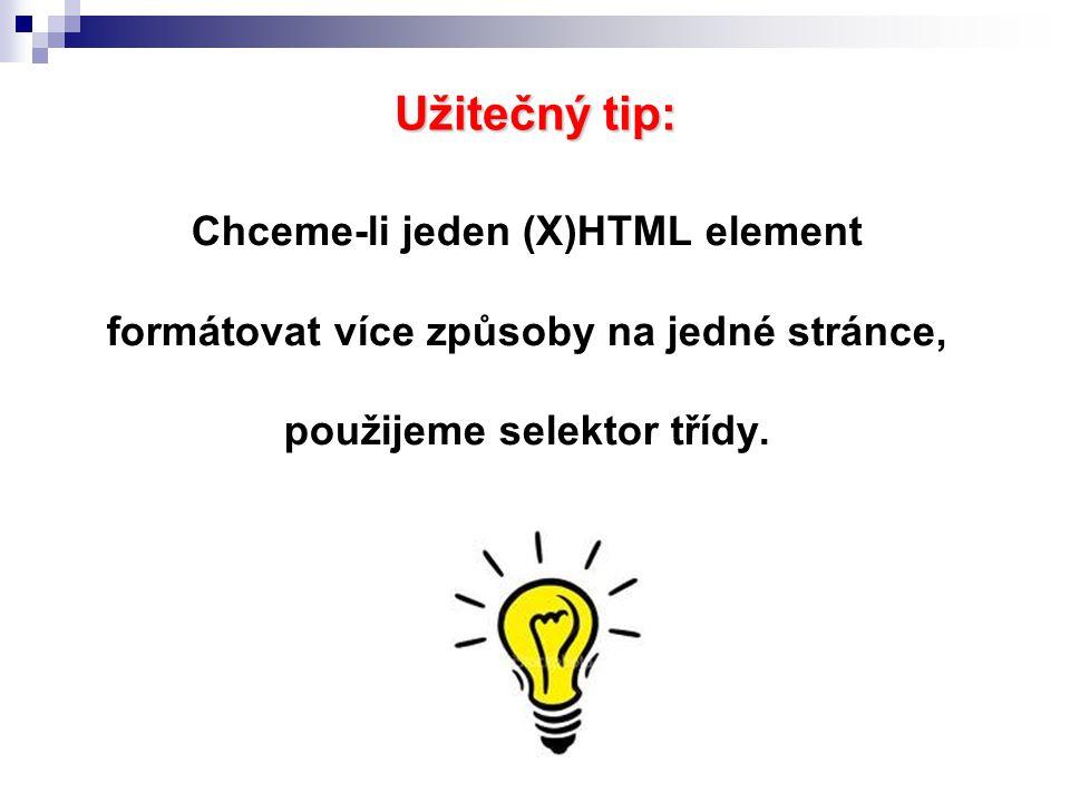 Užitečný tip: Chceme-li jeden (X)HTML element formátovat více způsoby na jedné stránce, použijeme selektor třídy.