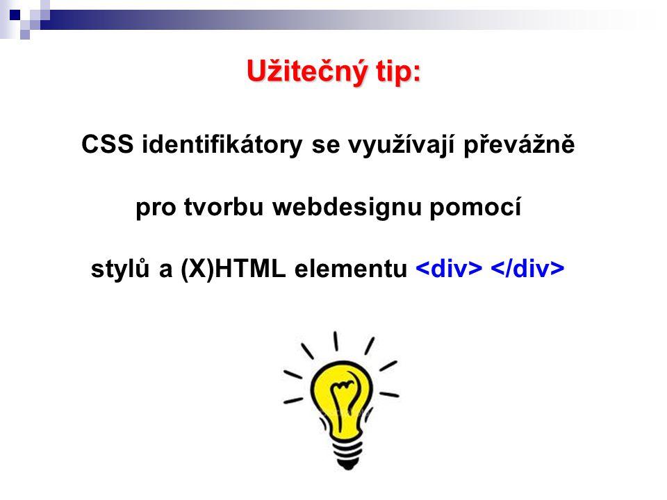 Užitečný tip: CSS identifikátory se využívají převážně pro tvorbu webdesignu pomocí stylů a (X)HTML elementu <div> </div>