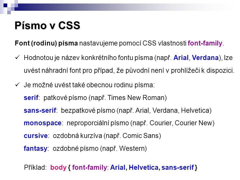 Písmo v CSS Font (rodinu) písma nastavujeme pomocí CSS vlastnosti font-family.