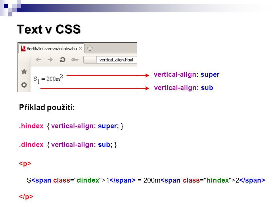 Text v CSS Příklad použití: vertical-align: super vertical-align: sub
