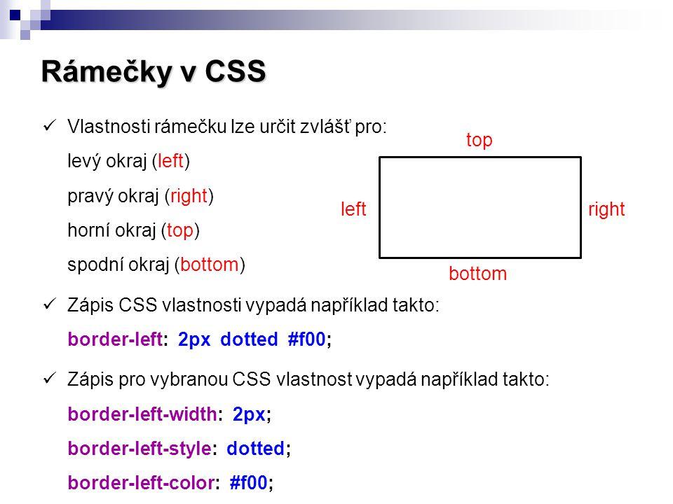 Rámečky v CSS Vlastnosti rámečku lze určit zvlášť pro: levý okraj (left) pravý okraj (right) horní okraj (top) spodní okraj (bottom)