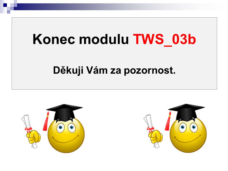 Konec modulu TWS_03b Děkuji Vám za pozornost.