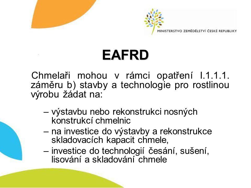 EAFRD Chmelaři mohou v rámci opatření I.1.1.1. záměru b) stavby a technologie pro rostlinou výrobu žádat na: