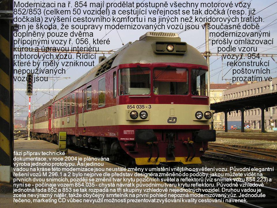Modernizaci na ř. 854 mají prodělat postupně všechny motorové vozy 852/853 (celkem 50 vozidel) a cestující veřejnost se tak dočká (resp. již dočkala) zvýšení cestovního komfortu i na jiných než koridorových tratích. Jen je škoda, že soupravy modernizovaných vozů jsou v současné době doplněny pouze dvěma modernizovanými přípojnými vozy ř. 056, které prošly omlazovací kůrou a úpravou interiéru podle vzoru motorových vozů. Řídící vozy ř. 954, které by měly vzniknout rekonstrukcí nepoužívaných poštovních vozů, jsou prozatím ve