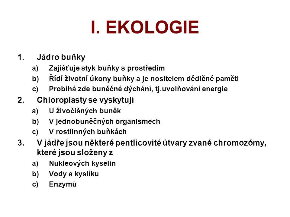 I. EKOLOGIE Jádro buňky Chloroplasty se vyskytují