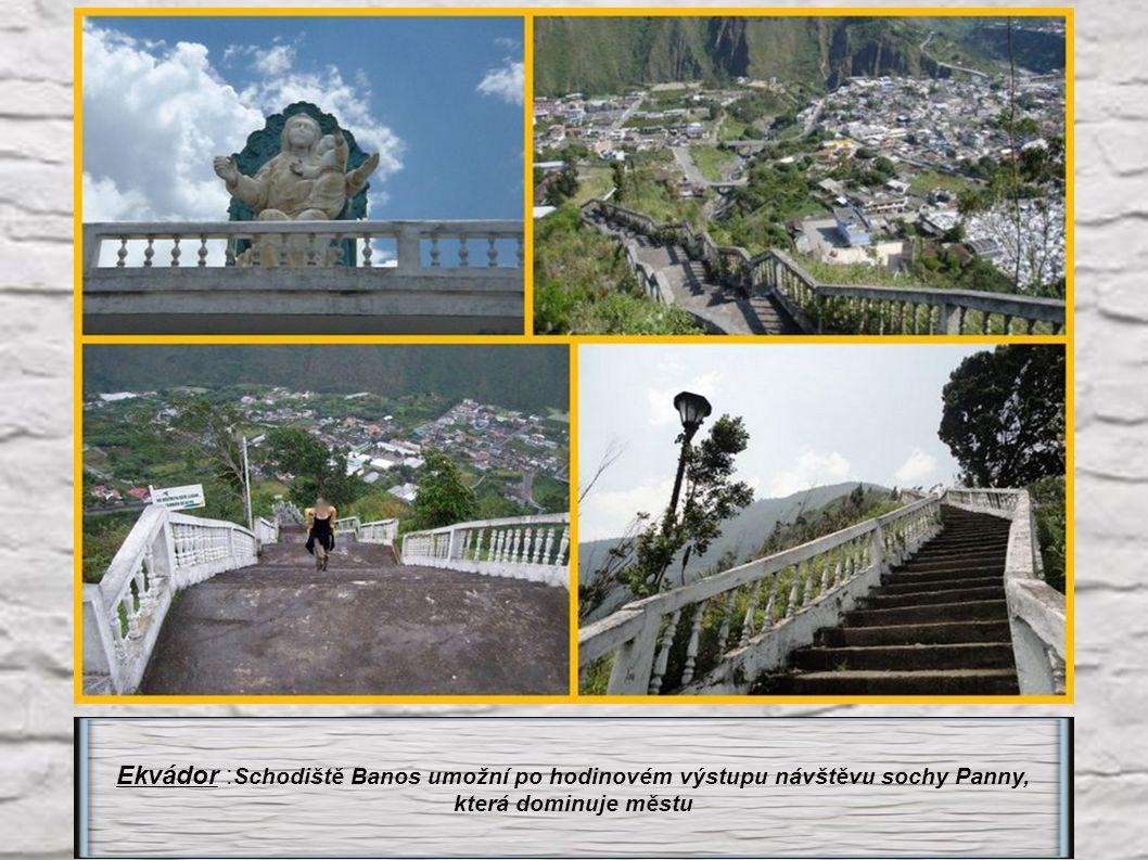 Ekvádor :Schodiště Banos umožní po hodinovém výstupu návštěvu sochy Panny,