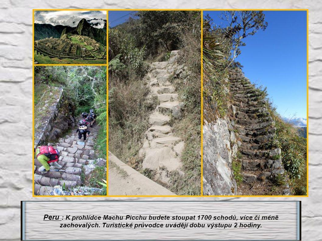 Peru : K prohlídce Machu Picchu budete stoupat 1700 schodů, více či méně zachovalých.
