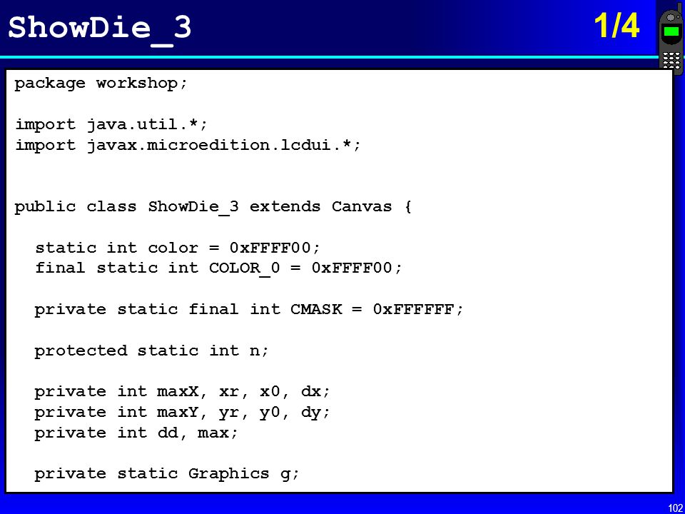 ShowDie_3 1/4 package workshop; import java.util.*;