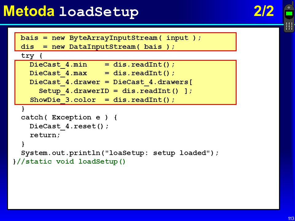 Metoda loadSetup 2/2 bais = new ByteArrayInputStream( input );