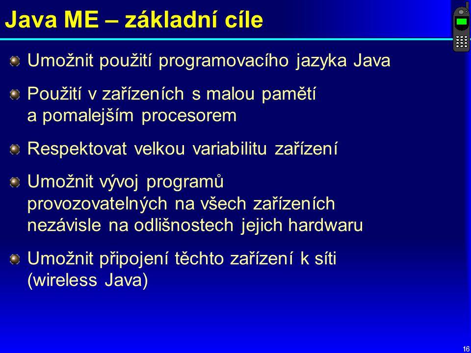 Java ME – základní cíle Umožnit použití programovacího jazyka Java