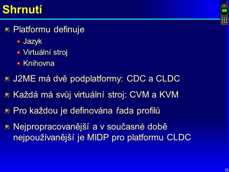 Shrnutí Platformu definuje J2ME má dvě podplatformy: CDC a CLDC