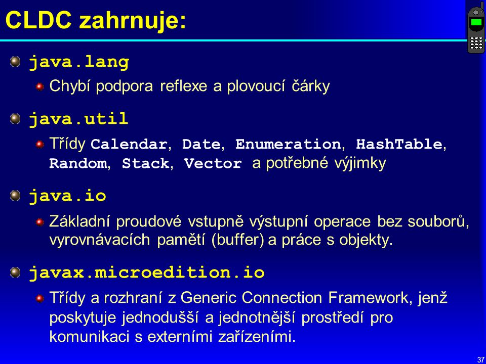 CLDC zahrnuje: java.lang java.util java.io javax.microedition.io