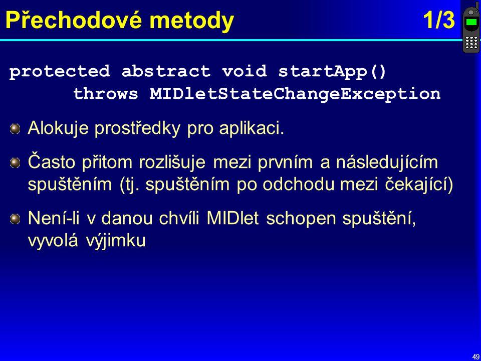 Přechodové metody 1/3 protected abstract void startApp() throws MIDletStateChangeException. Alokuje prostředky pro aplikaci.