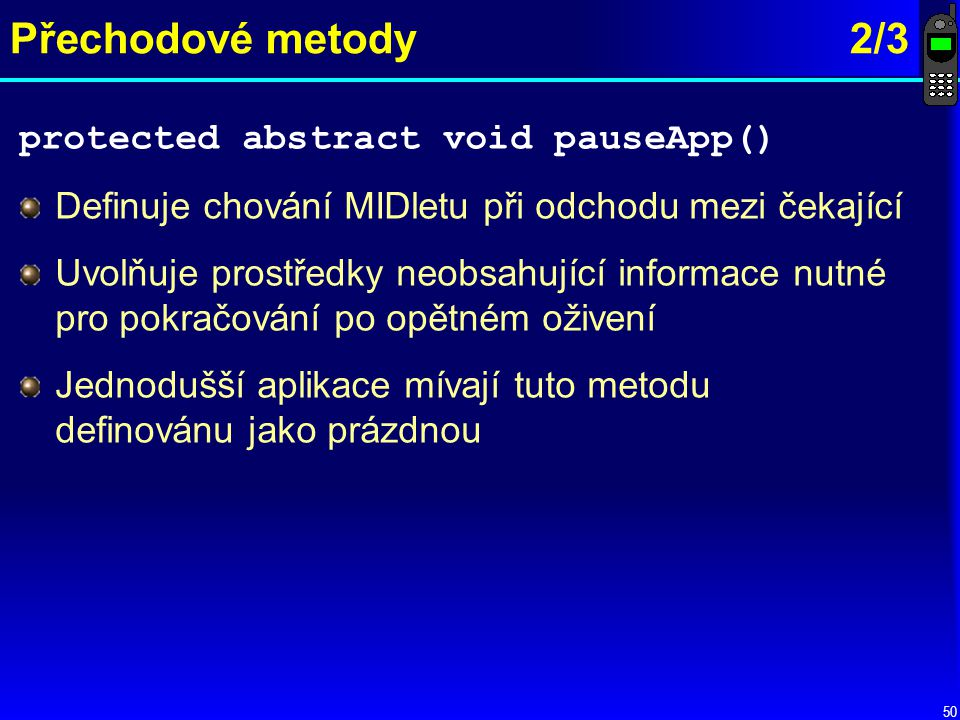 Přechodové metody 2/3 protected abstract void pauseApp()