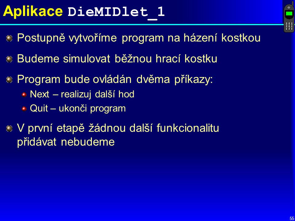 Aplikace DieMIDlet_1 Postupně vytvoříme program na házení kostkou