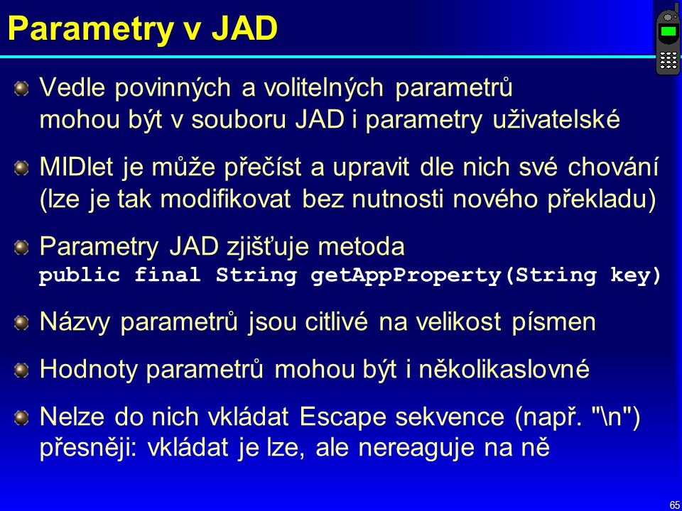 Parametry v JAD Vedle povinných a volitelných parametrů mohou být v souboru JAD i parametry uživatelské.