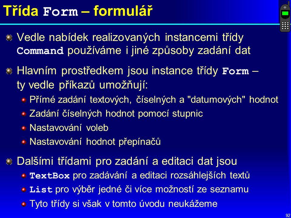 Třída Form – formulář Vedle nabídek realizovaných instancemi třídy Command používáme i jiné způsoby zadání dat.