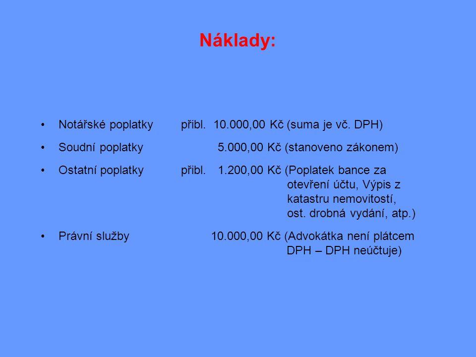 Náklady: Notářské poplatky přibl. 10.000,00 Kč (suma je vč. DPH)