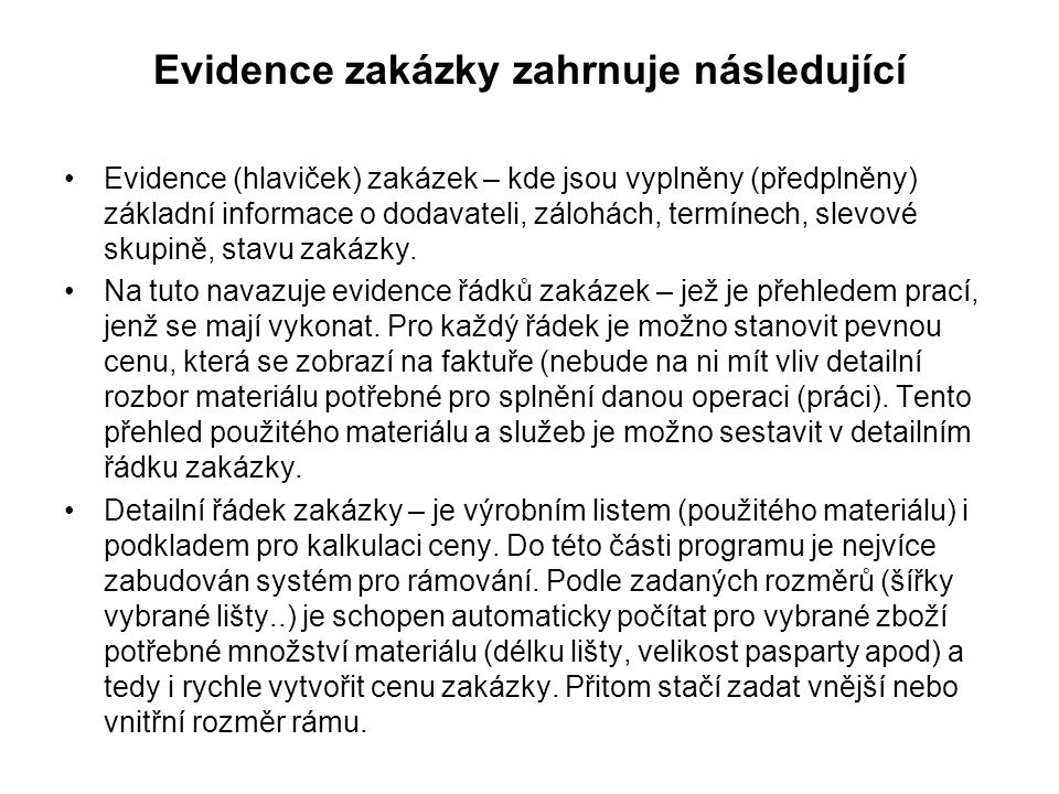 Evidence zakázky zahrnuje následující