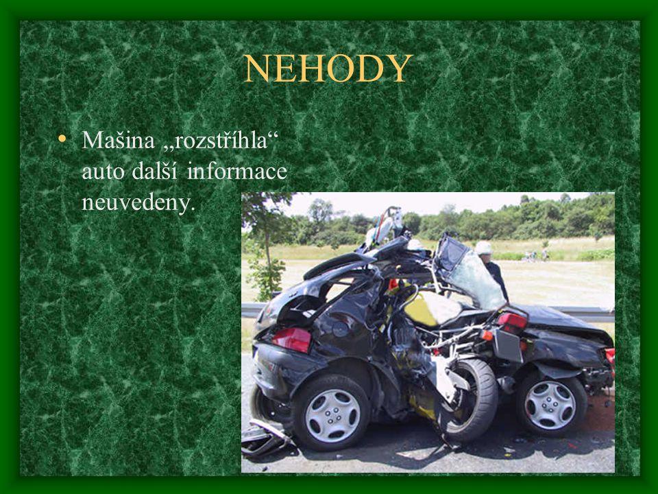 """NEHODY Mašina """"rozstříhla auto další informace neuvedeny."""