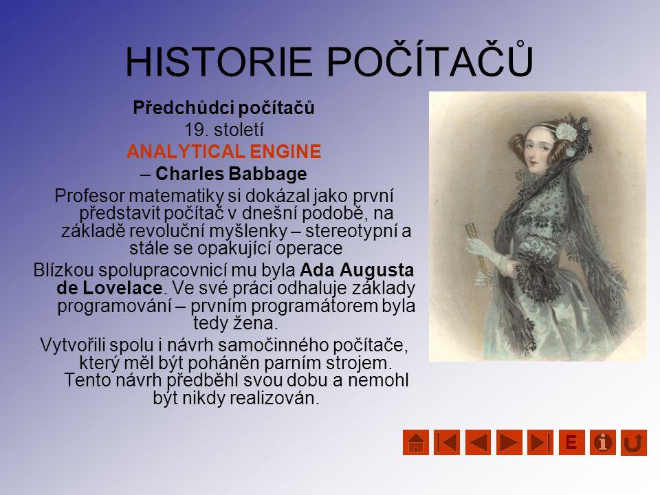 HISTORIE POČÍTAČŮ Předchůdci počítačů 19. století ANALYTICAL ENGINE