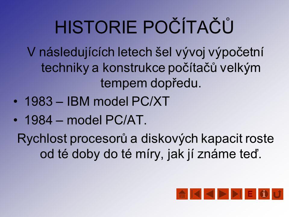 HISTORIE POČÍTAČŮ V následujících letech šel vývoj výpočetní techniky a konstrukce počítačů velkým tempem dopředu.
