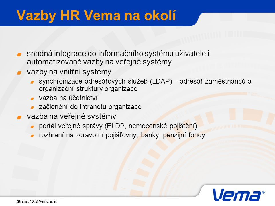 Vazby HR Vema na okolí snadná integrace do informačního systému uživatele i automatizované vazby na veřejné systémy.
