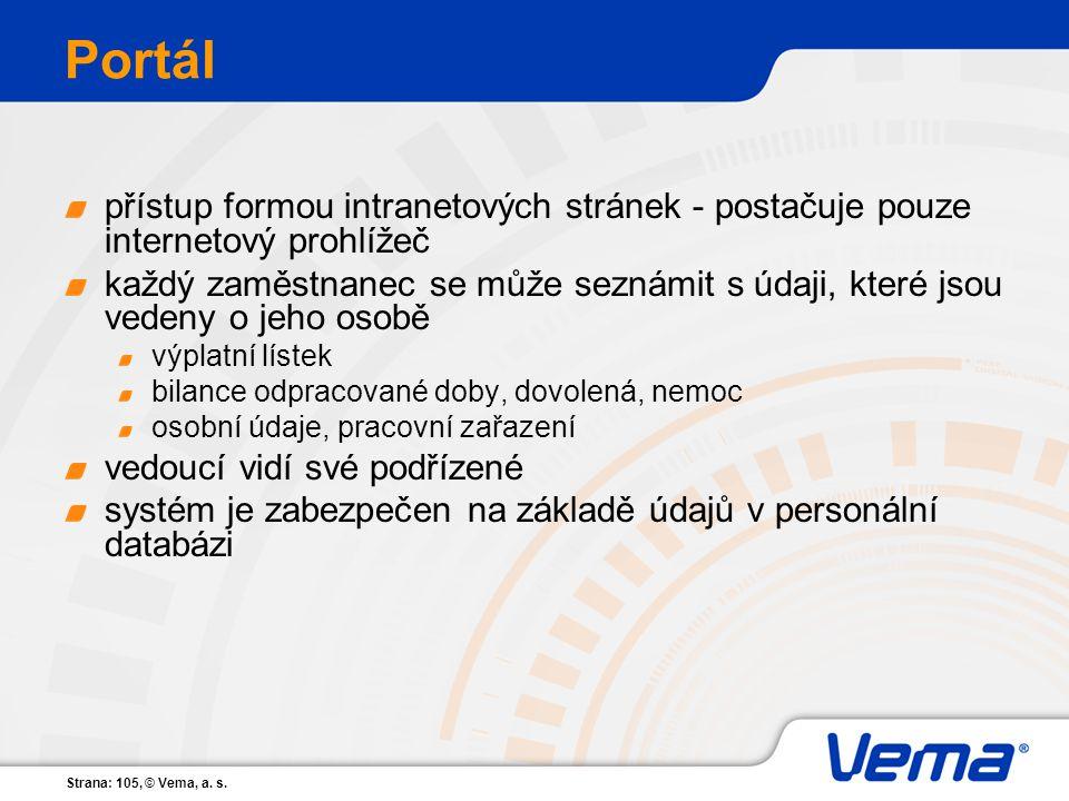 Portál přístup formou intranetových stránek - postačuje pouze internetový prohlížeč.