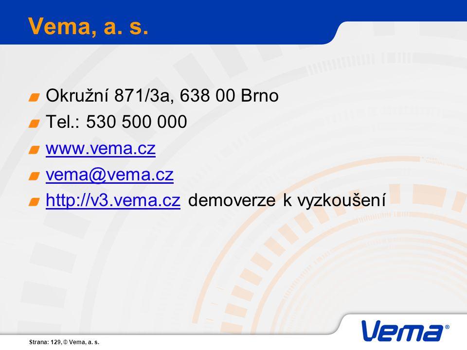 Vema, a. s. Okružní 871/3a, 638 00 Brno Tel.: 530 500 000 www.vema.cz
