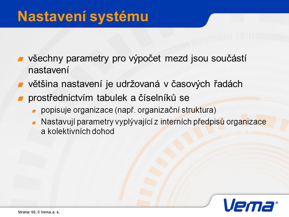 Nastavení systému všechny parametry pro výpočet mezd jsou součástí nastavení. většina nastavení je udržovaná v časových řadách.